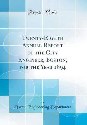 Twenty-Eighth Annual Report of the City Engineer, Boston, for the Year 1894 (Classic Reprint)