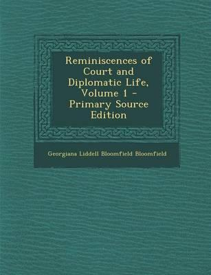 Reminiscences of Court and Diplomatic Life, Volume 1 - Primary Source Edition
