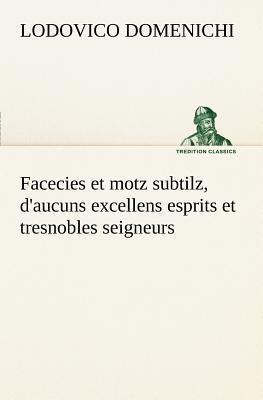 Facecies et Motz Subtilz d Aucuns Excellens Esprits et Tresnobles Seigneurs