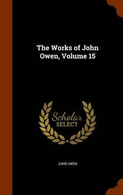 The Works of John Owen, Volume 15