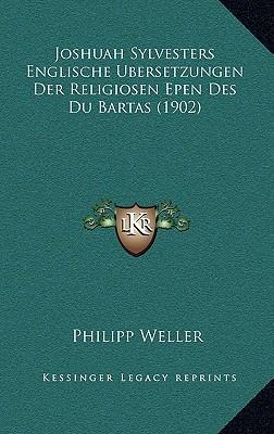 Joshuah Sylvesters Englische Ubersetzungen Der Religiosen Epen Des Du Bartas (1902)