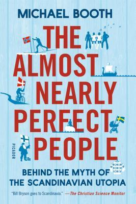 The almost nearly perfect people. Behind the myth of the Scandinavian Utopia