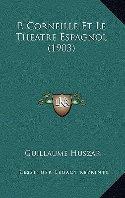P. Corneille Et Le Theatre Espagnol (1903)