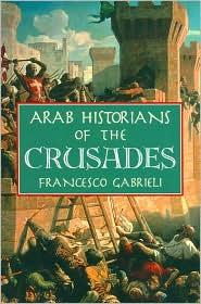 Arab Historians of the Crusades