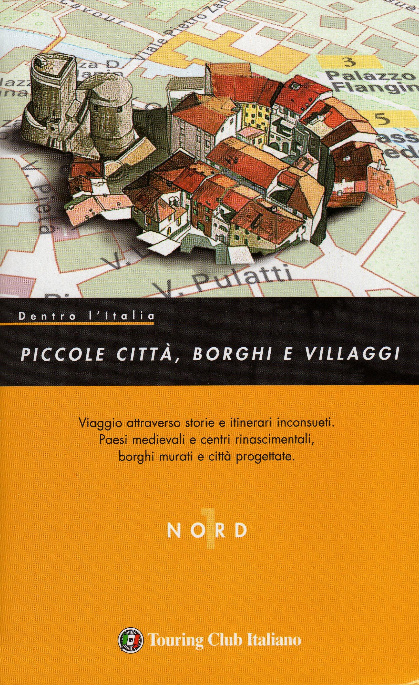 Dentro l'Italia - Piccole città, borghi e villaggi. 1-Nord