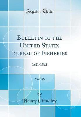 Bulletin of the United States Bureau of Fisheries, Vol. 38