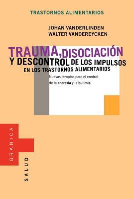 Trauma, Disociacion Y Descontrol De Los Impulsos En Los Trastornos Alimentarios