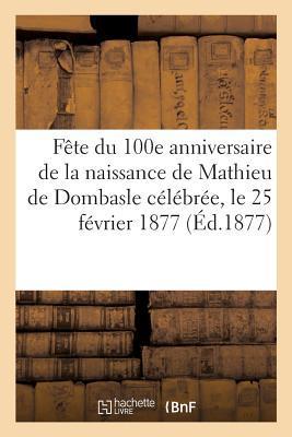 Fete du 100e Anniversaire de la Naissance de Mathieu de Dombasle Celebree, le 25 Fevrier 1877