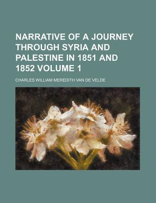 Narrative of a Journey Through Syria and Palestine in 1851 and 1852 Volume 1