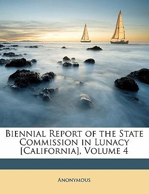Biennial Report of the State Commission in Lunacy [California], Volume 4