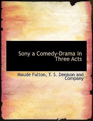 Sony a Comedy-Drama in Three Acts