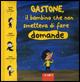 Gastone, il bambino che non smetteva di fare domande