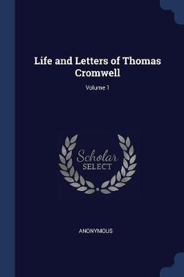 Life and Letters of Thomas Cromwell; Volume 1