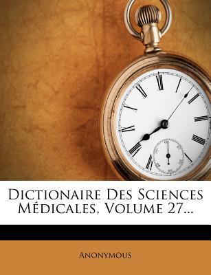 Dictionaire Des Sciences Medicales, Volume 27...