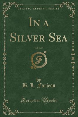In a Silver Sea, Vol. 3 of 3 (Classic Reprint)