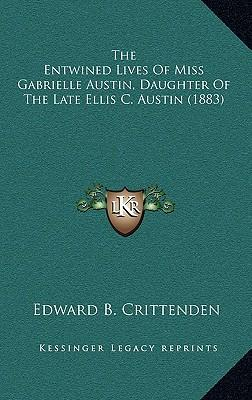 The Entwined Lives of Miss Gabrielle Austin, Daughter of the Late Ellis C. Austin (1883)