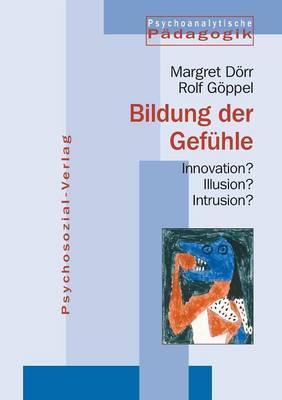 Bildung der Gefühle. Innovation? Illusion? Intrusion?