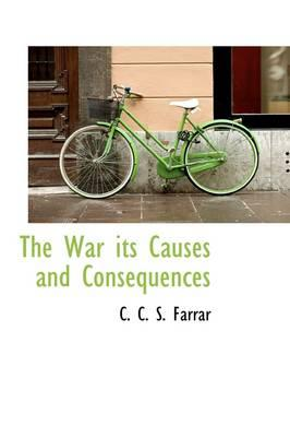 The War, Its Causes and Consequences