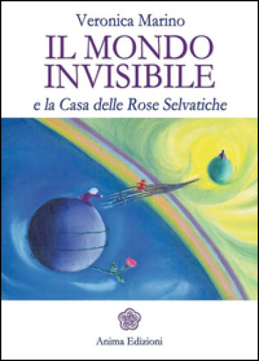 Mondo invisibile e la casa delle rose selvatiche