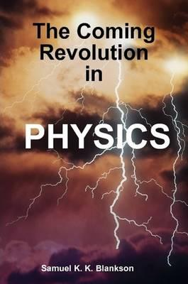 THE COMING REVOLUTION IN PHYSICS