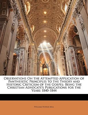 Observations on the Attempted Application of Pantheistic Principles to the Theory and Historic Criticism of the Gospel