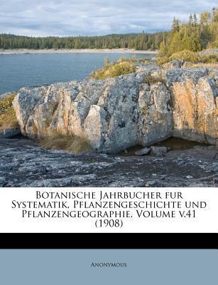 Botanische Jahrbucher Fur Systematik, Pflanzengeschichte Und Pflanzengeographie. Volume V.41 (1908)