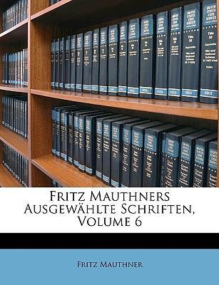 Fritz Mauthners Ausgewählte Schriften, Volume 6