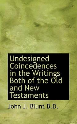 Undesigned Coincedences in the Writings Both of the Old and New Testaments