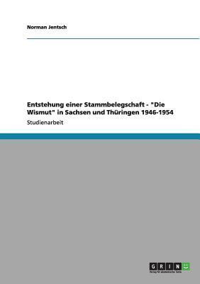 """Entstehung einer Stammbelegschaft - """"Die Wismut"""" in Sachsen und Thüringen 1946-1954"""