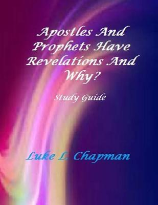 Apostles and Prophets Have Revelations and Why? Study Guide