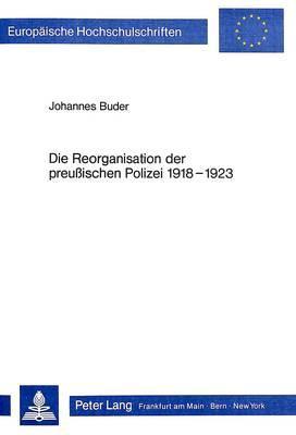 Die Reorganisation der preussischen Polizei 1918-1923