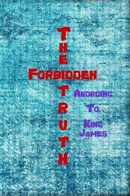 The Forbidden Truth Akording to King James