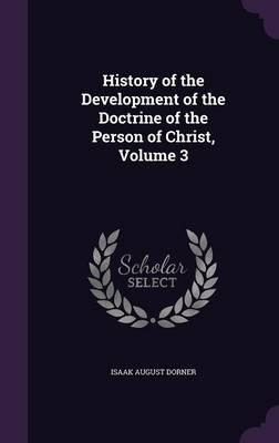 History of the Development of the Doctrine of the Person of Christ, Volume 3