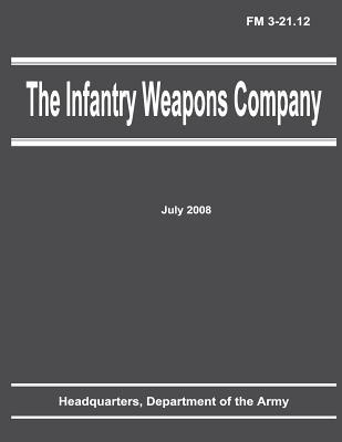 The Infantry Weapons Company Fm 3-21.12