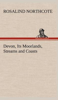 Devon, Its Moorlands, Streams and Coasts