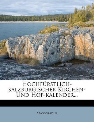Hochfurstlich-Salzburgischer Kirchen- Und Hof-Kalender...