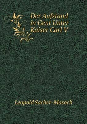 Der Aufstand in Gent Unter Kaiser Carl V