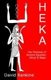 HEKA - THE PRACTICES OF ANCIENT EGYPTIAN RITUAL AND MAGIC