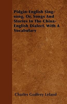 Pidgin-English Sing-song, Or, Songs And Stories In The China-English Dialect. With A Vocabulary