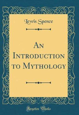 An Introduction to Mythology (Classic Reprint)