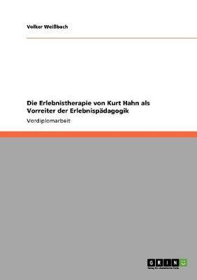 Die Erlebnistherapie von Kurt Hahn als Vorreiter der Erlebnispädagogik
