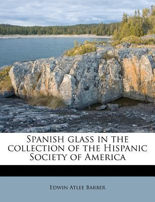 Spanish Glass in the Collection of the Hispanic Society of America