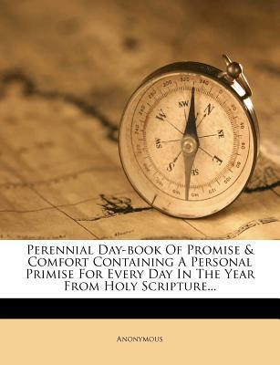 Perennial Day-Book of Promise & Comfort Containing a Personal Primise for Every Day in the Year from Holy Scripture...