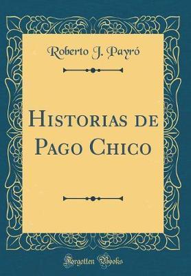 Historias de Pago Chico (Classic Reprint)