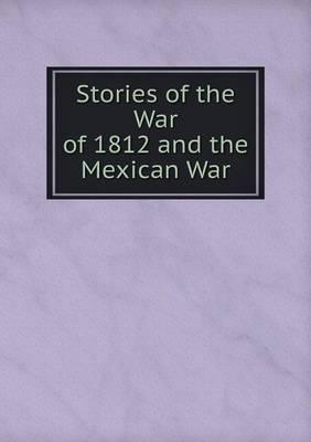Stories of the War of 1812 and the Mexican War