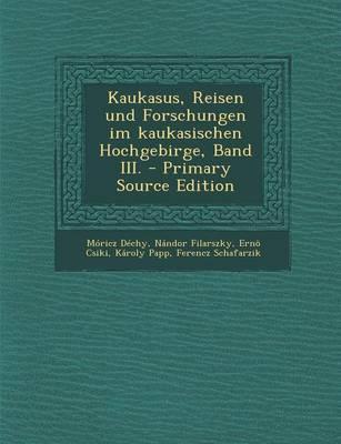 Kaukasus, Reisen Und Forschungen Im Kaukasischen Hochgebirge, Band III.