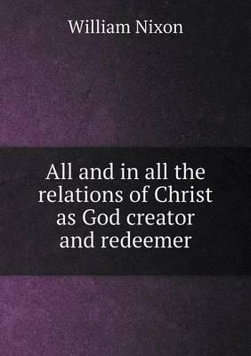 All and in All the Relations of Christ as God Creator and Redeemer