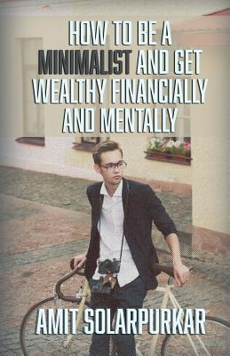 How to Be a Minimalist and Get Wealthy Financially and Mentally