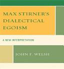 Max Stirner's Dialectical Egoism