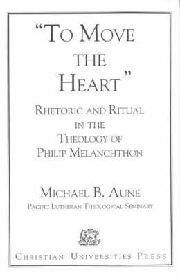 Rhetoric and Ritual in the Theology of Philip Melanchthon